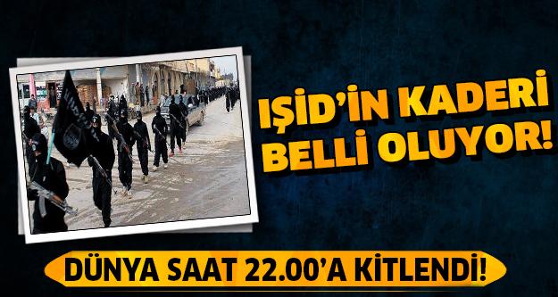 IŞİD'in kaderi bugün belli oluyor!