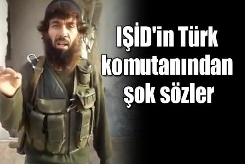 IŞİD'in Türk komutanından şok sözler!