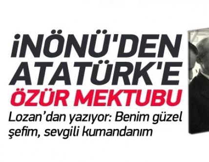 İsmet İnönü'den Atatürk'e özür mektubu