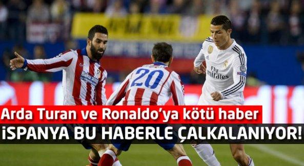 İspanya bu haberle çalkalanıyor! Arda Turan ve Ronaldo'ya kötü haber...