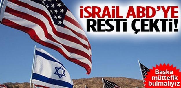 İsrail, ABD'ye resti çekti!