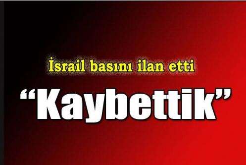 İsrail basınından yenilginin ilanı: Kaybettik!