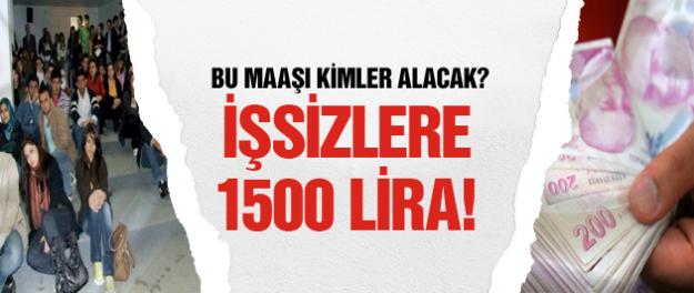 İşsizlere 1500 Lira maaş!