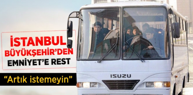 İstanbul Büyükşehir'den Emniyete rest!
