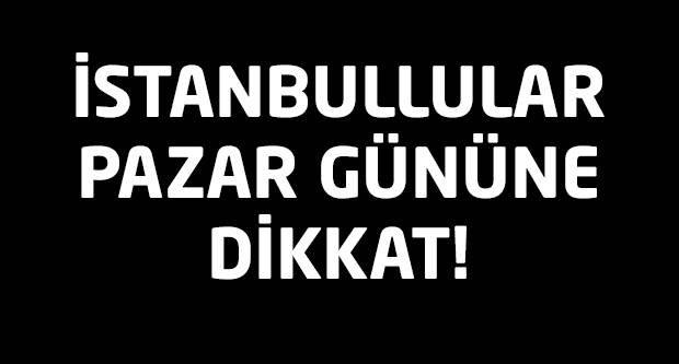 İstanbul'da pazar alarmı!