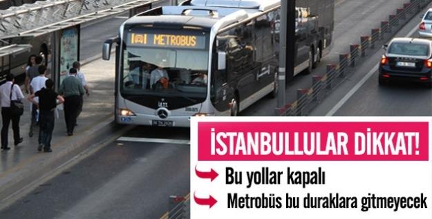 İstanbul'lular dikkat! Yarın bu yollar ve Metrobüs'te bu duraklar kapalı...