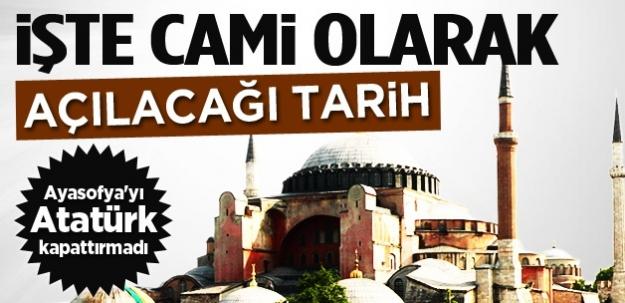 İşte Ayasofya'nın Camii olarak açılacağı tarih!