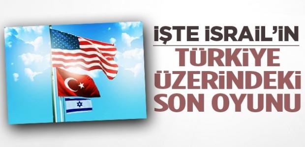 İşte İsrail'in Türkiye'ye oynadığı son oyun!