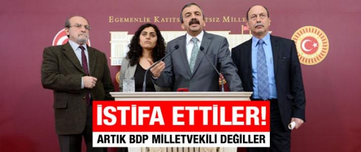 İstifa ettiler! Artık BDP'li milletvekili değiller!