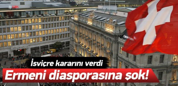 İsviçre kararını verdi! Ermeni diasporasına şok!