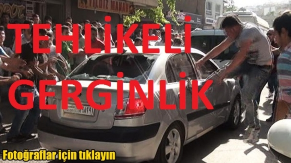 Kahramanmaraş'ta tehlikeli gerginlik!