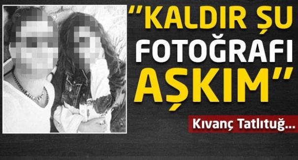 ''Kaldır şu fotoğrafı aşkım''! Kıvanç Tatlıtuğ....