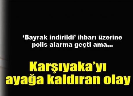 Karşıyaka'da bayrak alarmı