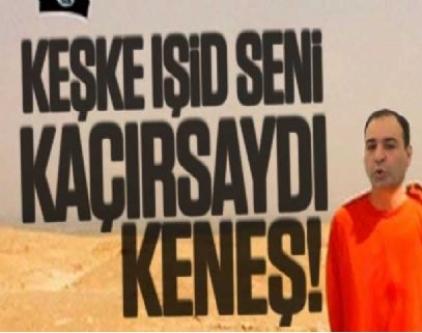 Keşke IŞİD seni kaçırsaydı Keneş!