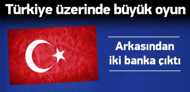 ki bankadan Türkiye üzerinde büyük oyun