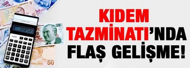 Kıdem Tazminatında flaş gelişme!