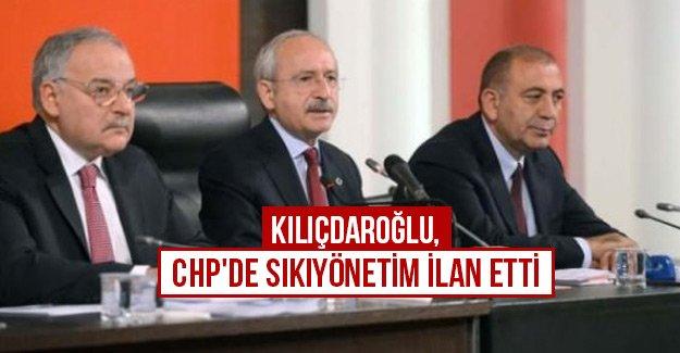 Kılıçdaroğlu, CHP'de sıkıyönetim ilan etti
