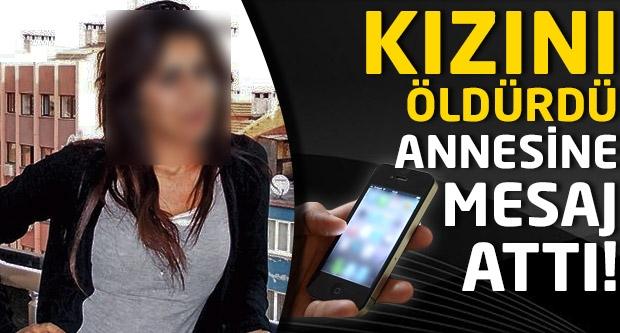 Kızını öldürdü annesine mesaj attı...