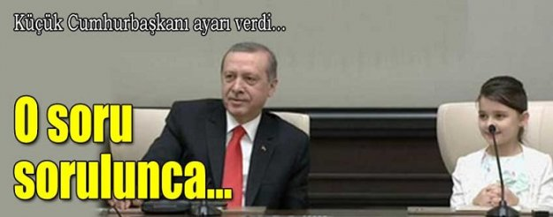 Küçük Cumhurbaşkanı'ndan o soruya tepki!