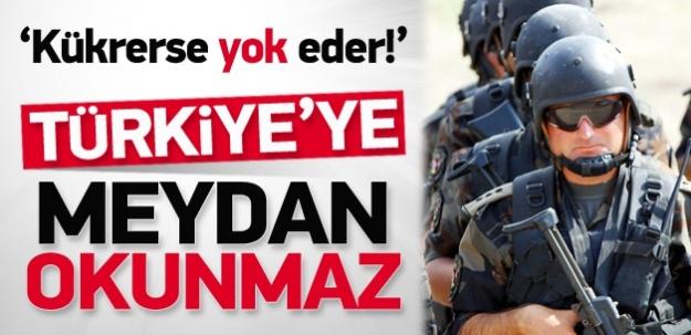 'Kükrerse yok eder'  Türkiye'ye meydan okunmaz!