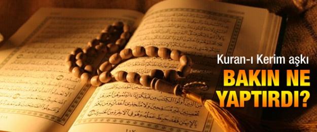 Kur'an-ı Kerim aşkı bakın ne yaptırdı!