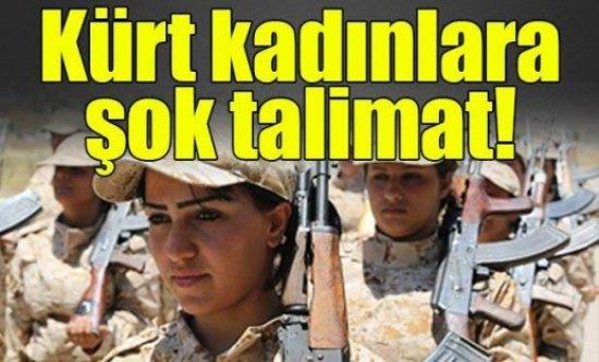 Kürt kadınlara şok talimat!