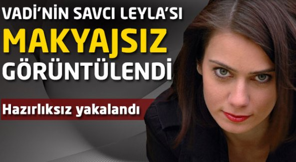 Kurtlar Vadisi'nin Savcı Leyla'sı makyajsız yakalandı!