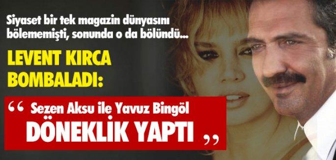 LEVENT KIRCA: ''SEZEN VE YAVUZ DÖNEKLİK YAPTI''