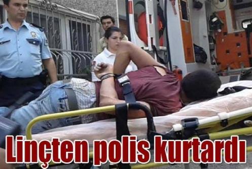 Linçten polis kurtardı
