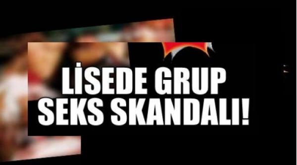 Lisede grup seks skandalı!