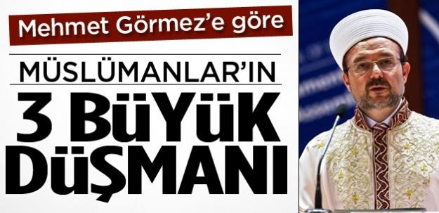 Mehmet Görmez : İslam'ın 3 büyük düşmanı
