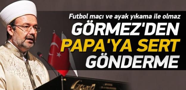 Mehmet Görmez'den Papa'ya sert gönderme