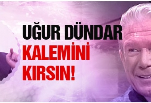 Mehmet Metiner: Uğur Dündar kalemini kırsın!