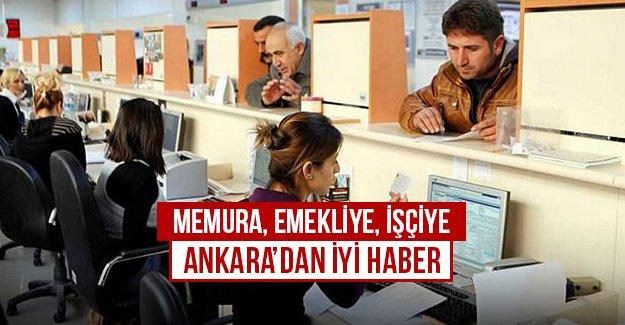 Memura, emekliye, işçiye Ankara'dan iyi haber