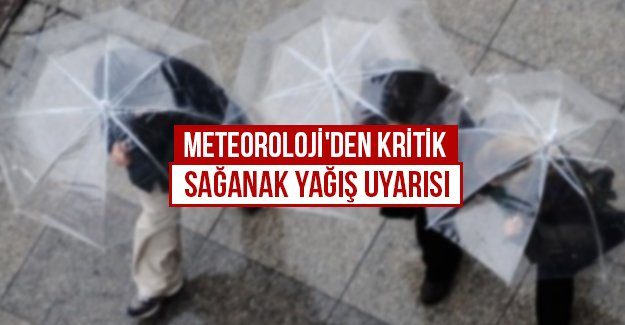 Meteoroloji'den kritik sağanak yağış uyarısı...