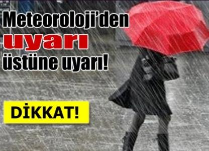 Meteoroloji'den uyarı üstüne uyarı