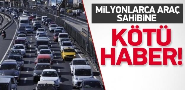 Milyonlarca araç sahibine kötü haber!