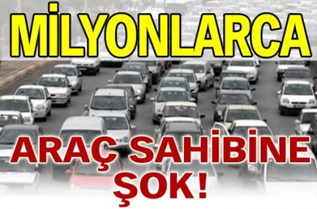 Milyonlarca araç sahibine şok!
