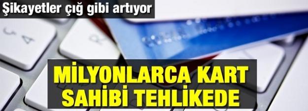 Milyonlarca kredi kartı sahibi tehlikede!