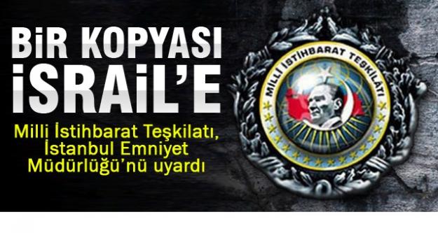 MİT İstanbul Emniyet Müdürlüğünü uyardı: Bir kopyası İsrail'e...