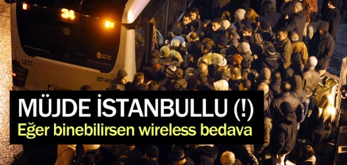 Müjde İstanbul'lu! Eğer binebilirsen mireless bedava!