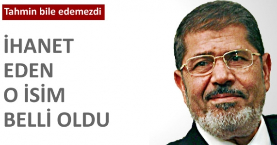 Mursi'ye ihanet eden isim belli oldu!
