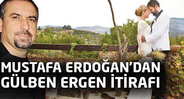 Mustafa Erdoğan'dan Gülben Ergen itirafı!