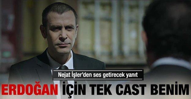 Nejat İşler: Erdoğan'ı oynayacak tek cast benim