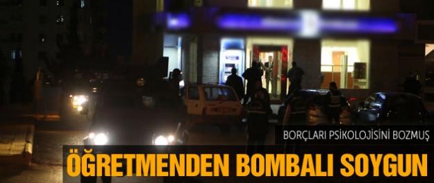 Öğretmenden bombalı soygun...