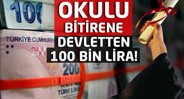 Okulu bitirene devletten 100 bin lira!