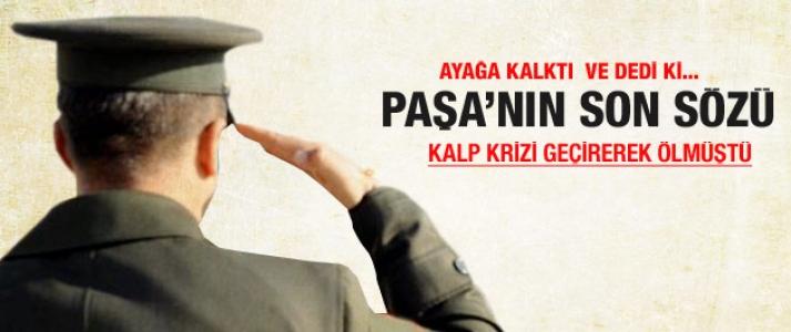Ölen emekli Paşa'nın son sözleri...
