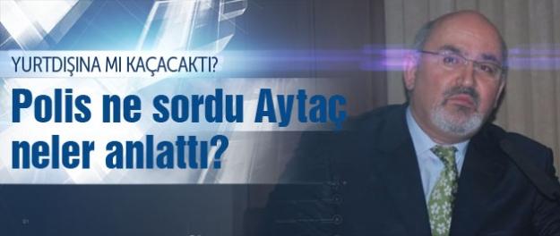Önder Aytaç gözaltında ne anlattı?