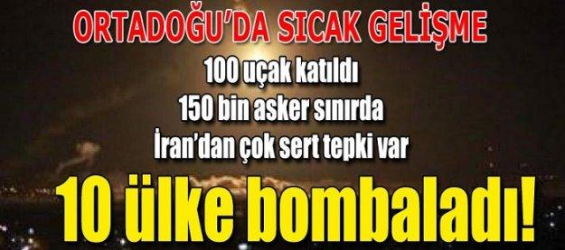Ortadoğu'da sıcak gelişme! 10 ülke bombaladı!