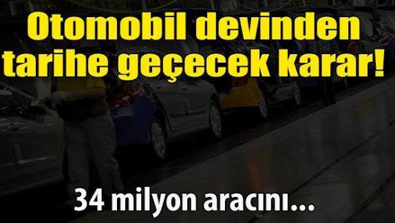 Otomobil devinden tarihe geçecek karar! 34 milyon aracını...